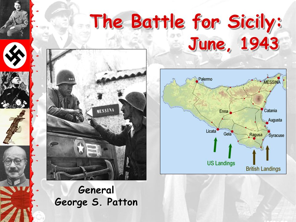 The Battle for Sicily: June, 1943 General George S. Patton