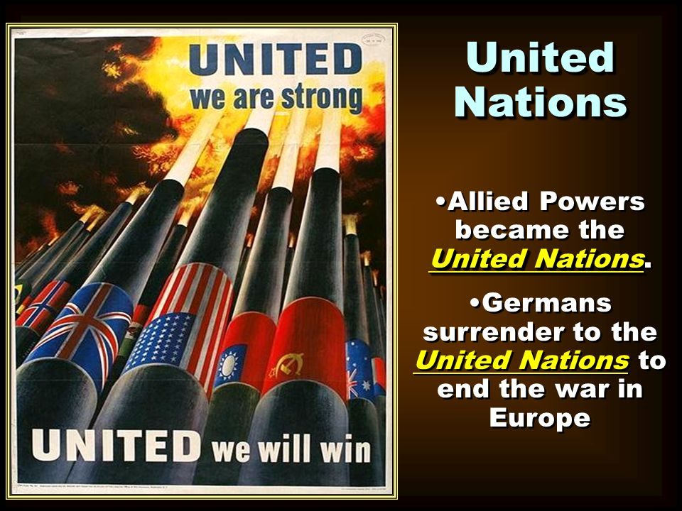 United Nations Allied Powers became the United Nations.