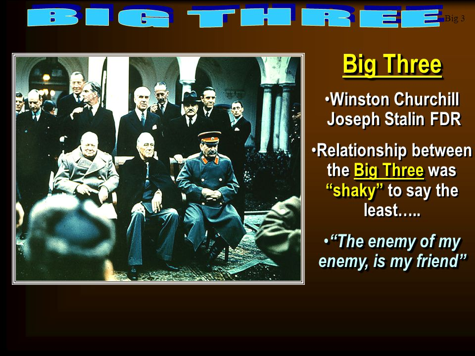 Big Three BIG THREE Winston Churchill Joseph Stalin FDR