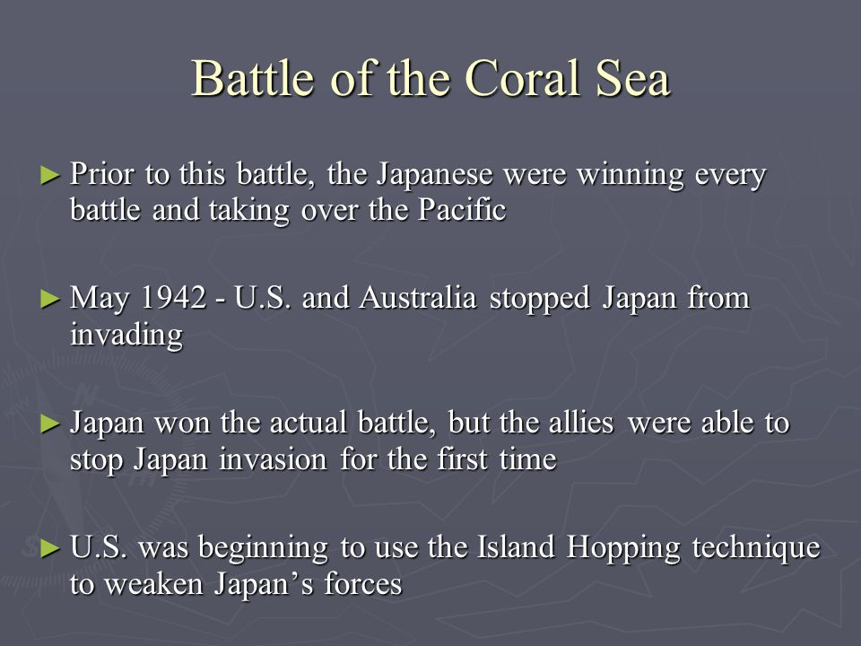Battle of the Coral Sea Prior to this battle, the Japanese were winning every battle and taking over the Pacific.