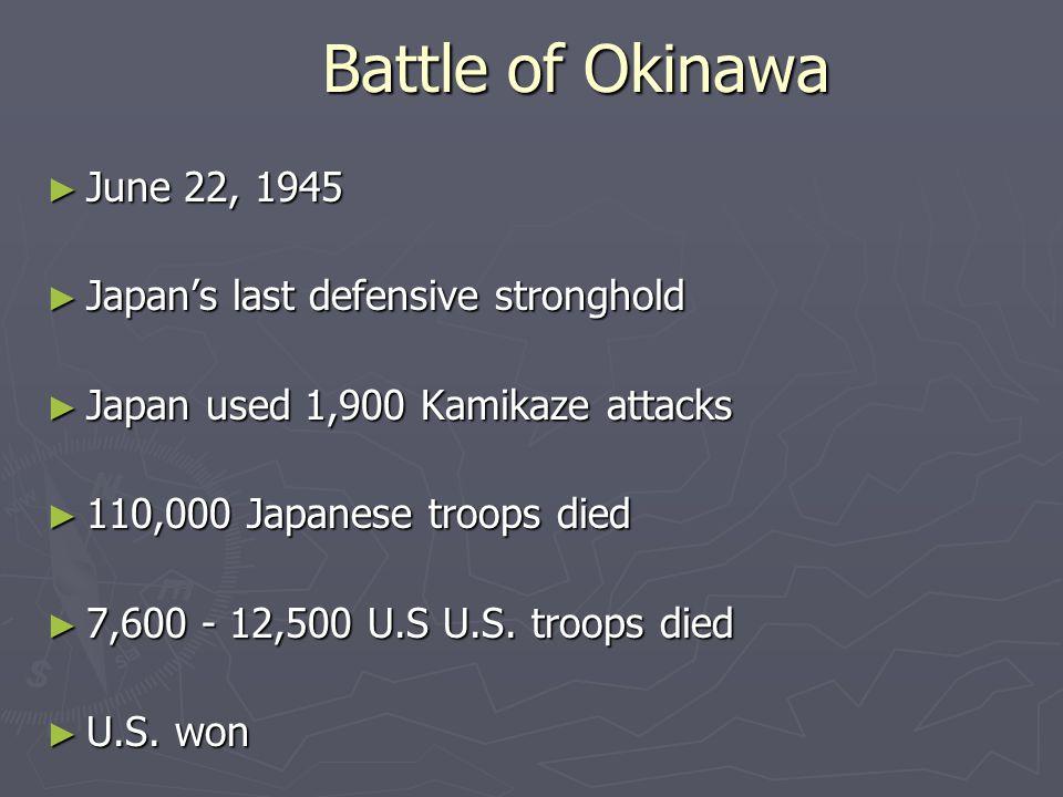 Battle of Okinawa June 22, 1945 Japan's last defensive stronghold
