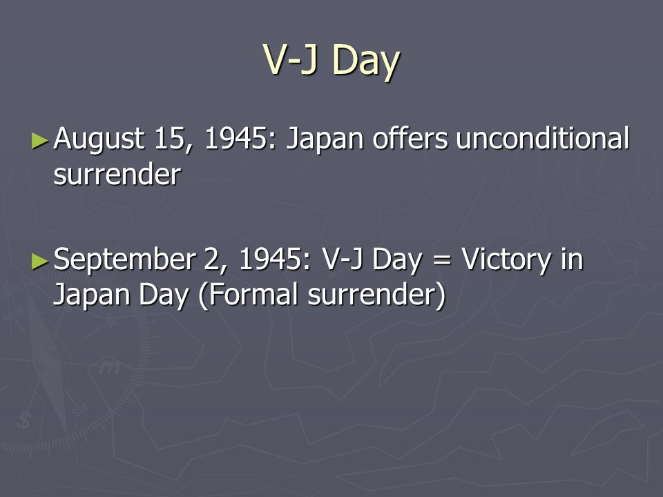 V-J Day August 15, 1945: Japan offers unconditional surrender