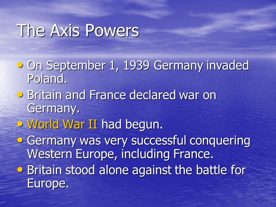 The Axis Powers On September 1, 1939 Germany invaded Poland.