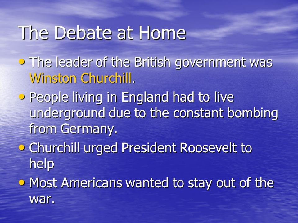 The Debate at Home The leader of the British government was Winston Churchill.