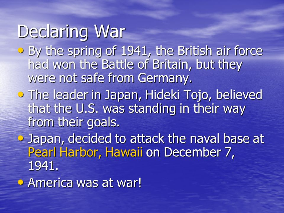 Declaring War By the spring of 1941, the British air force had won the Battle of Britain, but they were not safe from Germany.
