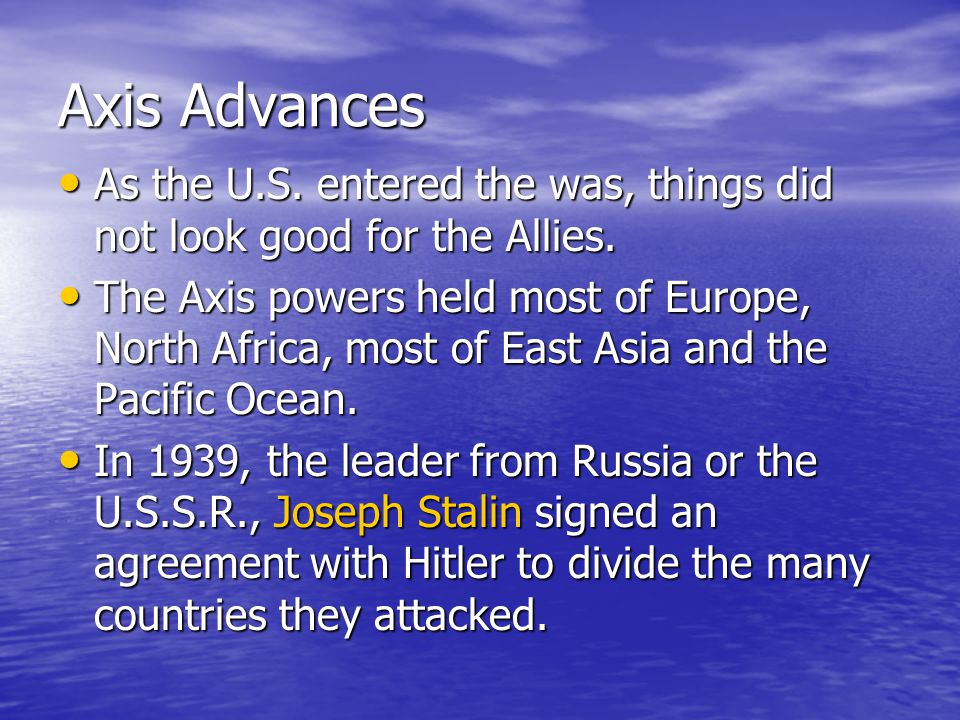 Axis Advances As the U.S. entered the was, things did not look good for the Allies.