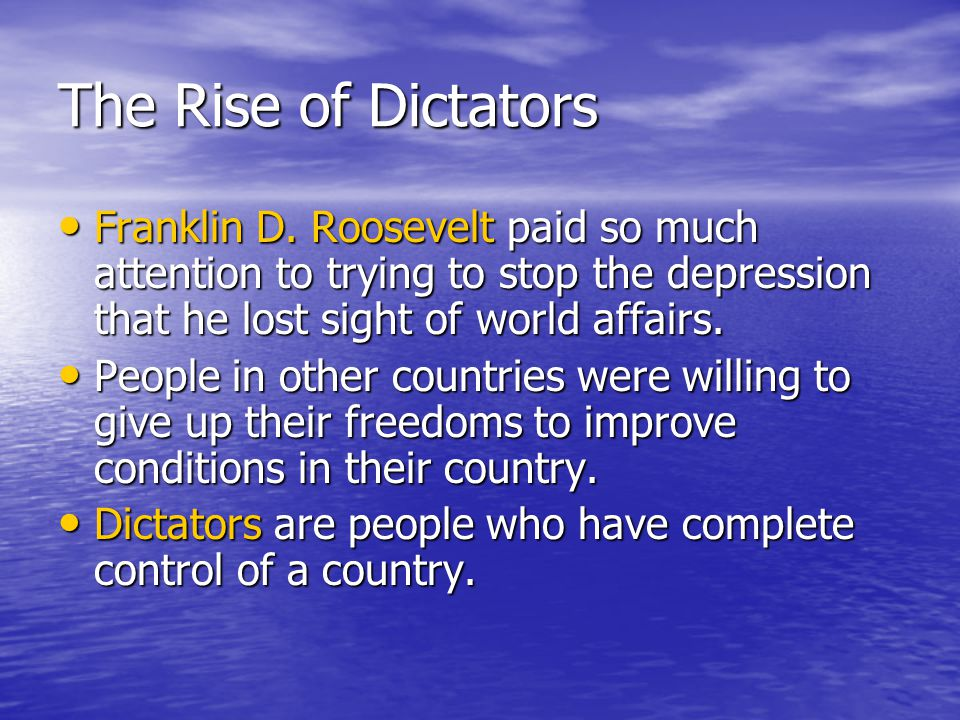 The Rise of Dictators Franklin D. Roosevelt paid so much attention to trying to stop the depression that he lost sight of world affairs.
