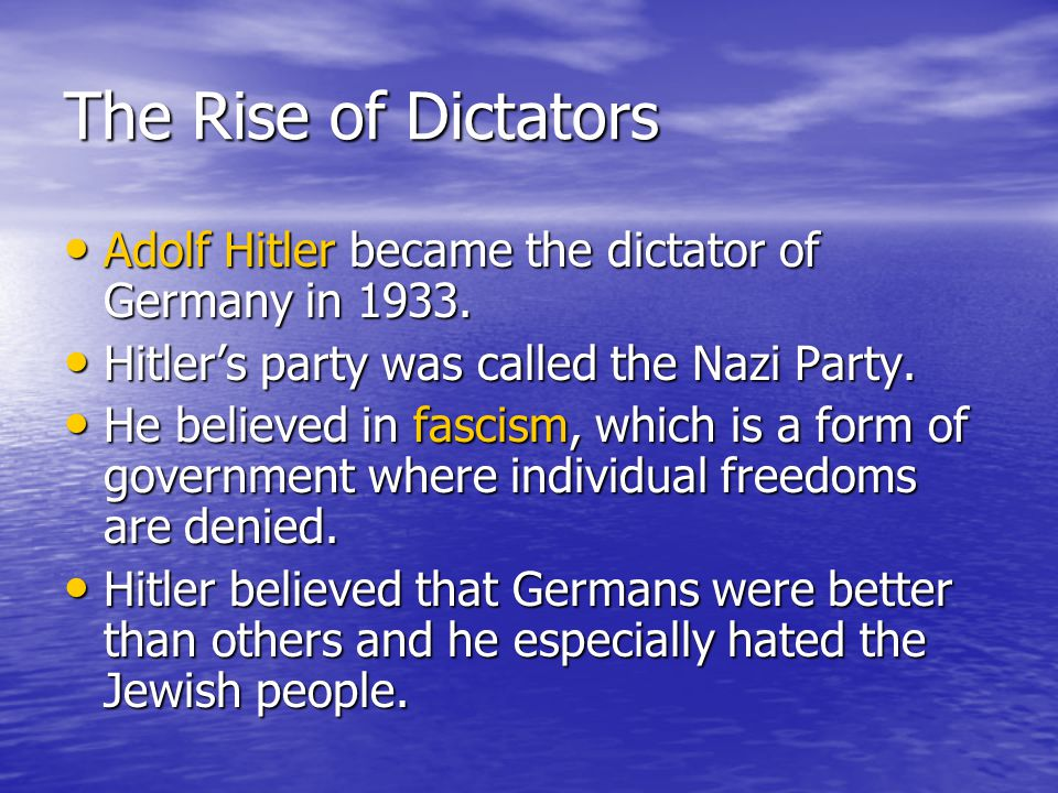 The Rise of Dictators Adolf Hitler became the dictator of Germany in 1933. Hitler's party was called the Nazi Party.