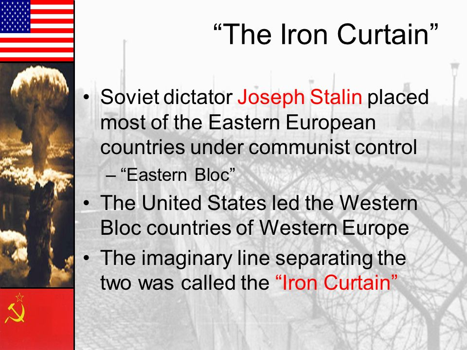The Iron Curtain Soviet dictator Joseph Stalin placed most of the Eastern European countries under communist control.