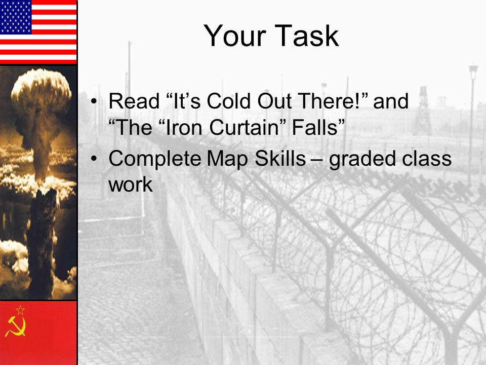 Your Task Read It's Cold Out There! and The Iron Curtain Falls