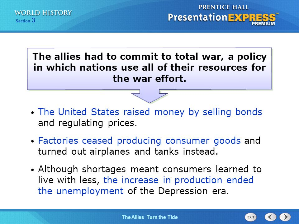 The allies had to commit to total war, a policy in which nations use all of their resources for the war effort.