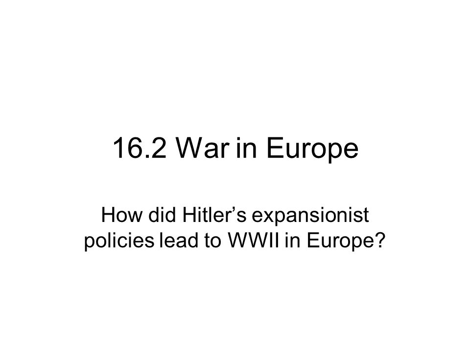 How did Hitler's expansionist policies lead to WWII in Europe