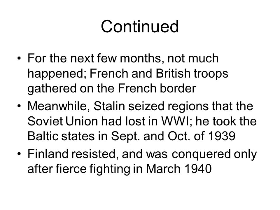 Continued For the next few months, not much happened; French and British troops gathered on the French border.