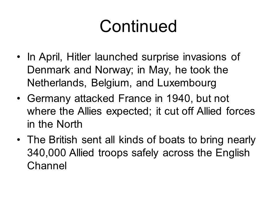 Continued In April, Hitler launched surprise invasions of Denmark and Norway; in May, he took the Netherlands, Belgium, and Luxembourg.