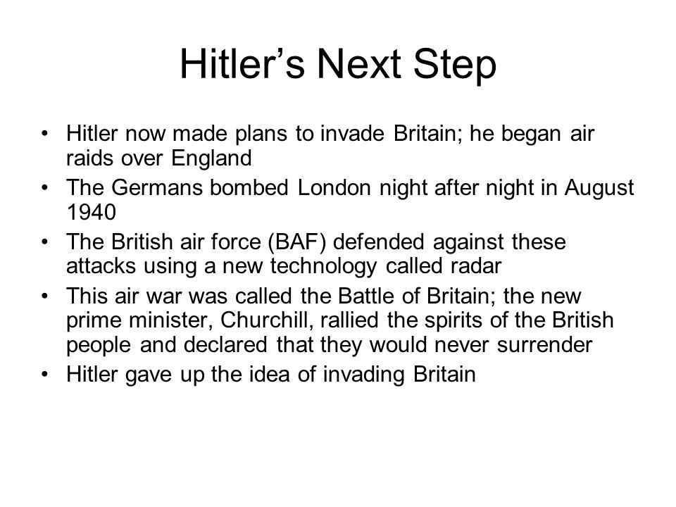 Hitler's Next Step Hitler now made plans to invade Britain; he began air raids over England.