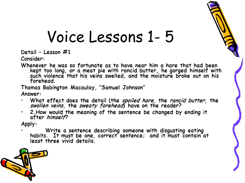 Voice Lessons 1- 5 Detail – Lesson #1 Consider: