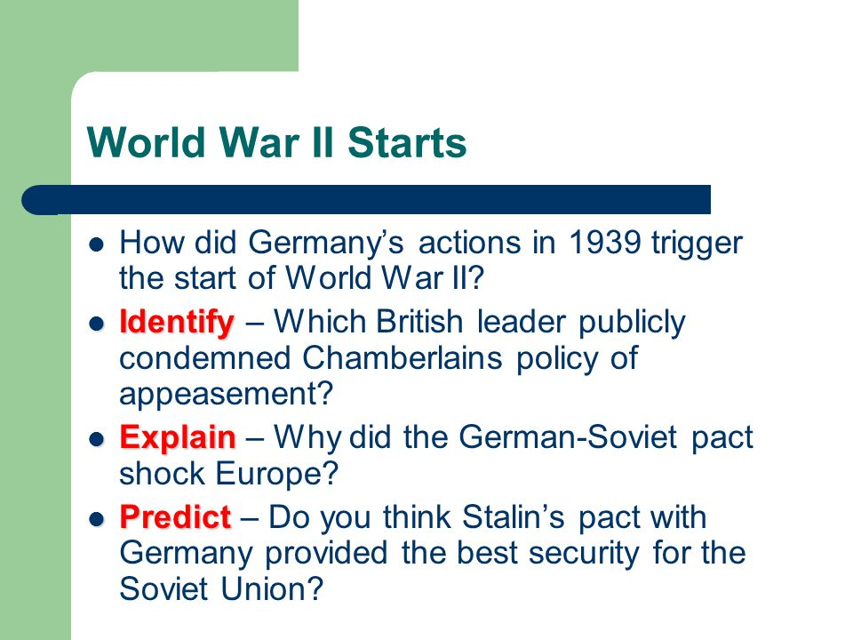 World War II Starts How did Germany's actions in 1939 trigger the start of World War II