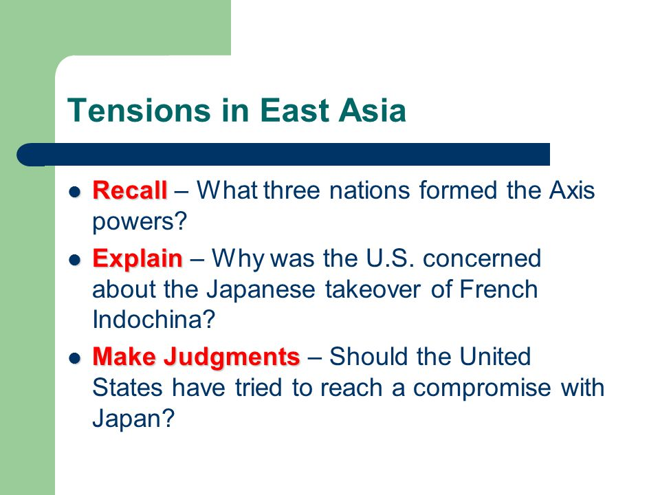 Tensions in East Asia Recall – What three nations formed the Axis powers