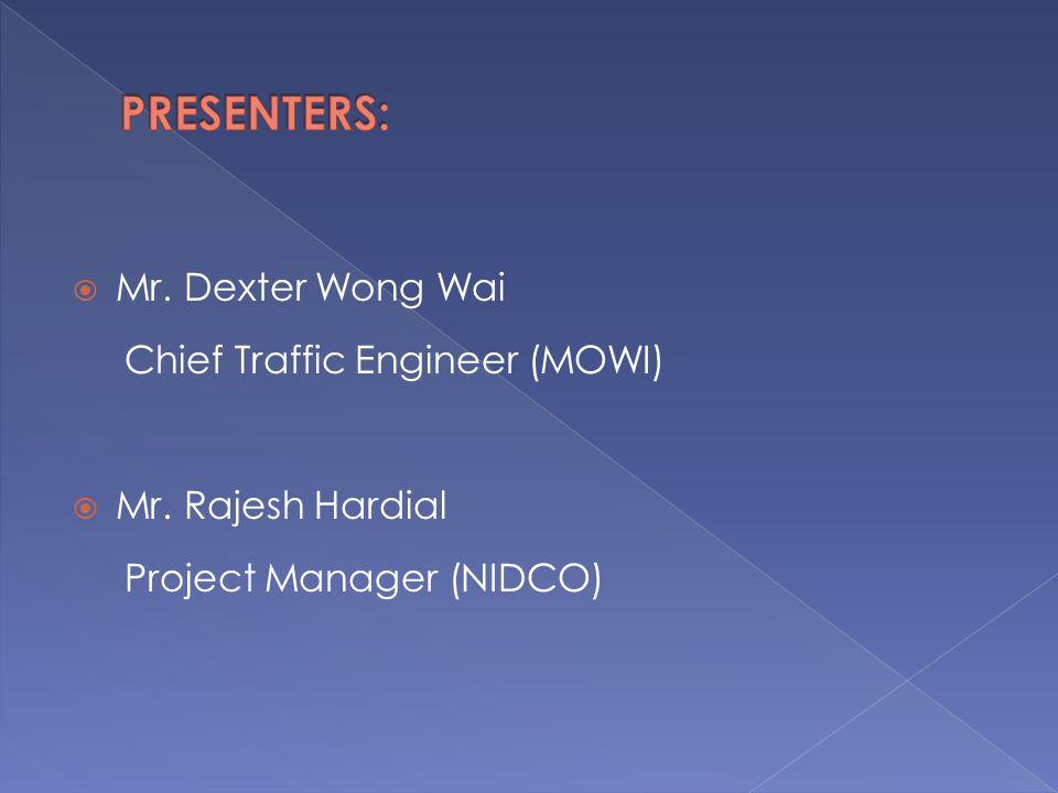 PRESENTERS: Mr. Dexter Wong Wai Chief Traffic Engineer (MOWI)