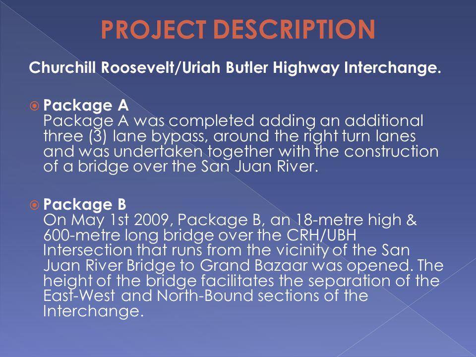 PROJECT DESCRIPTION Churchill Roosevelt/Uriah Butler Highway Interchange.