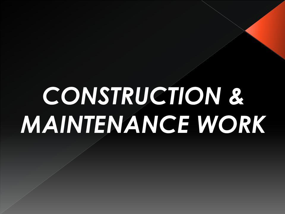 CONSTRUCTION & MAINTENANCE WORK