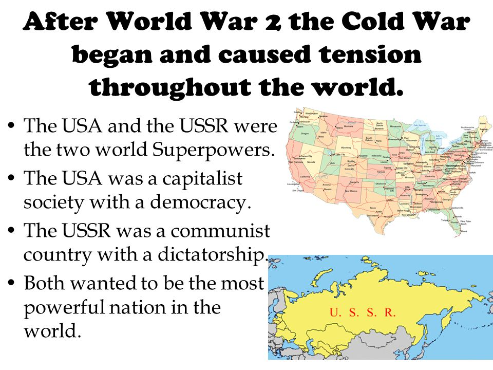 After World War 2 the Cold War began and caused tension throughout the world.