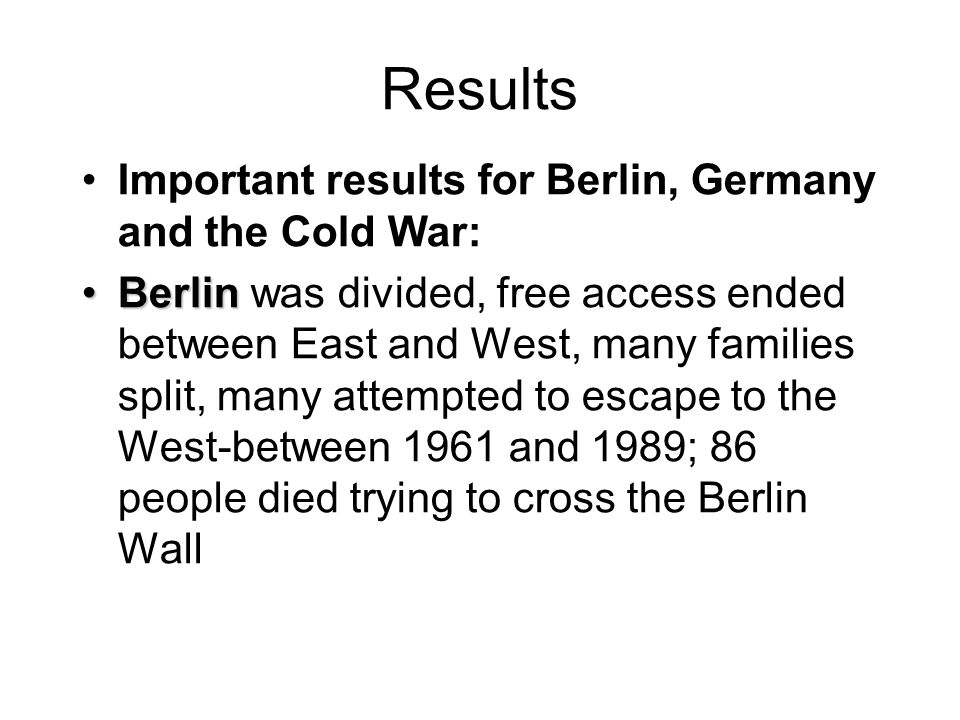 Results Important results for Berlin, Germany and the Cold War: