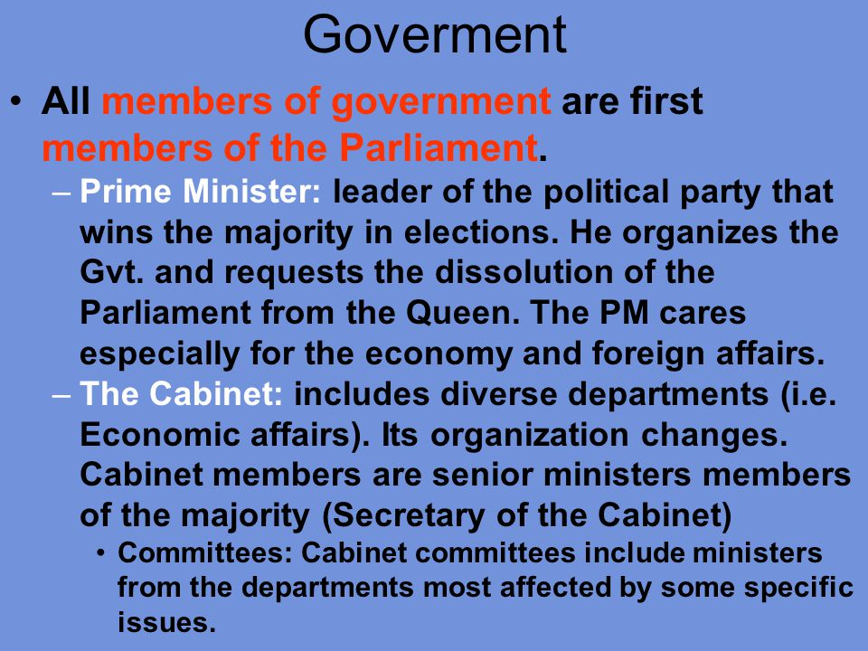 Goverment All members of government are first members of the Parliament.