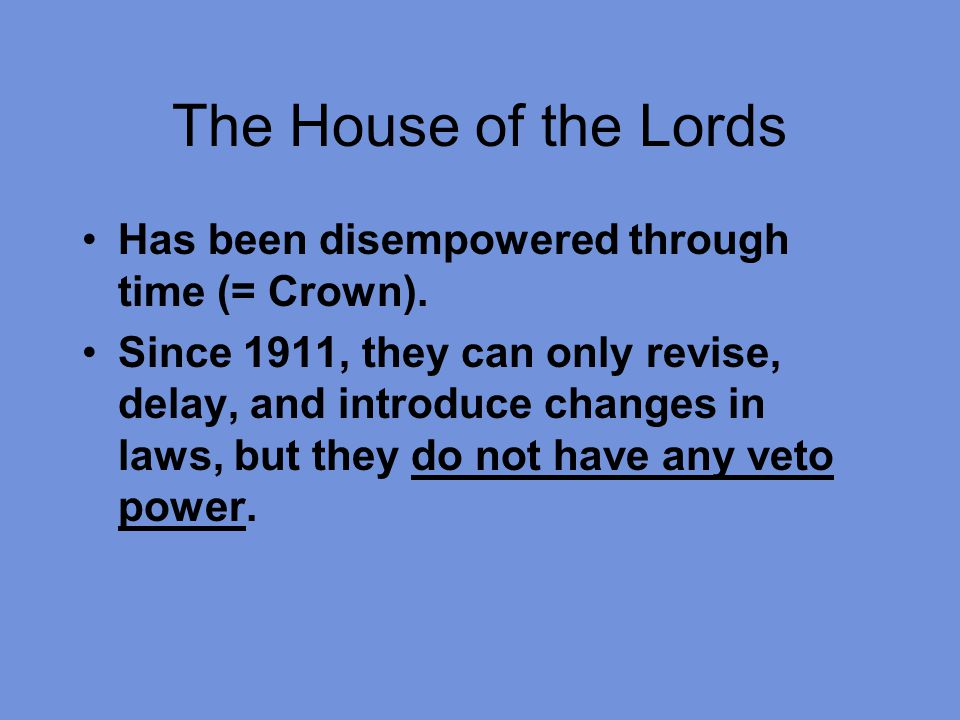 The House of the Lords Has been disempowered through time (= Crown).