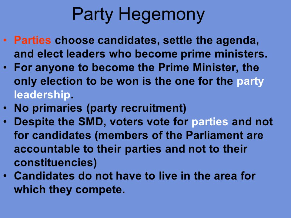 Party Hegemony Parties choose candidates, settle the agenda, and elect leaders who become prime ministers.