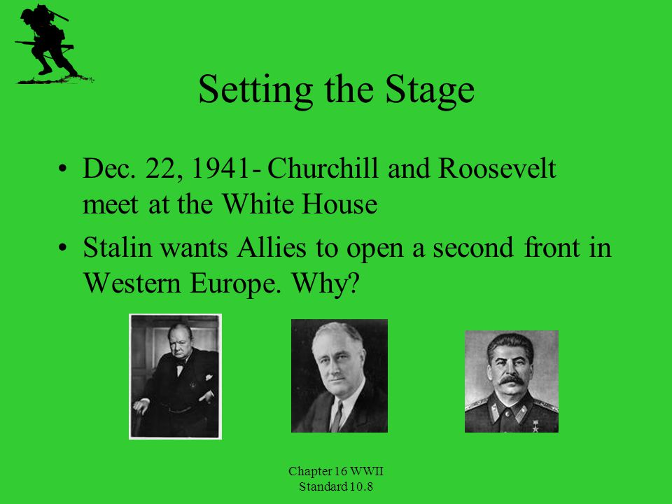 Setting the Stage Dec. 22, 1941- Churchill and Roosevelt meet at the White House. Stalin wants Allies to open a second front in Western Europe. Why