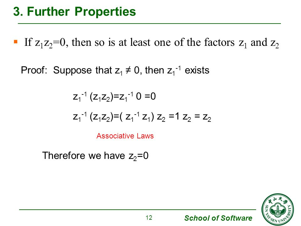 3. Further Properties If z1z2=0, then so is at least one of the factors z1 and z2. Proof: Suppose that z1 ≠ 0, then z1-1 exists.
