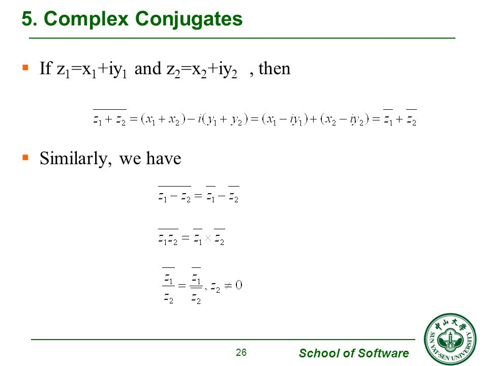 5. Complex Conjugates If z1=x1+iy1 and z2=x2+iy2 , then