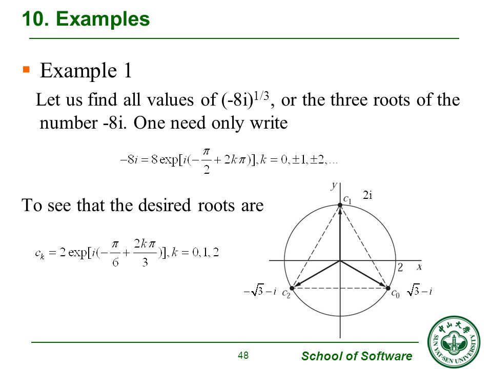 10. Examples Example 1. Let us find all values of (-8i)1/3, or the three roots of the number -8i. One need only write.