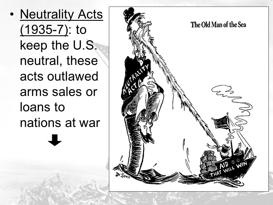 Neutrality Acts (1935-7): to keep the U. S