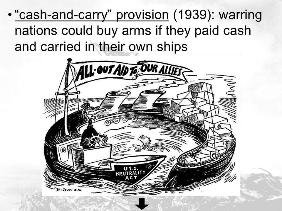 cash-and-carry provision (1939): warring nations could buy arms if they paid cash and carried in their own ships