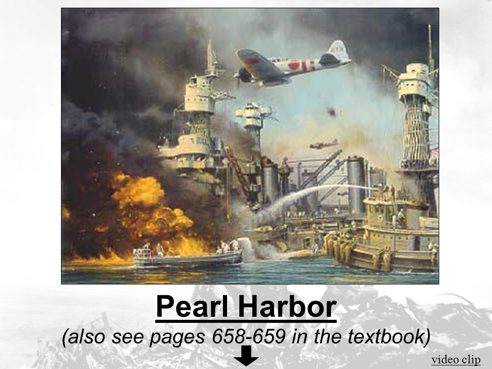 Pearl Harbor (also see pages 658-659 in the textbook)