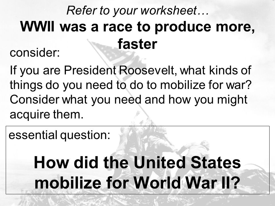 Refer to your worksheet… WWII was a race to produce more, faster