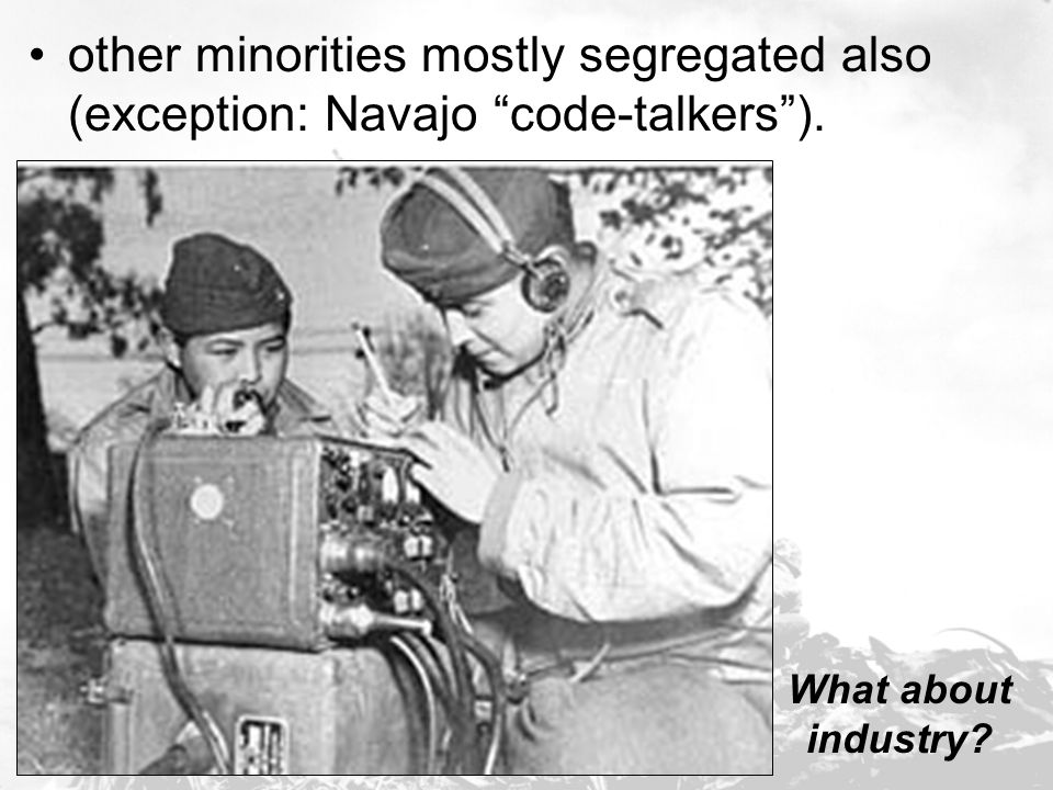 other minorities mostly segregated also (exception: Navajo code-talkers ).