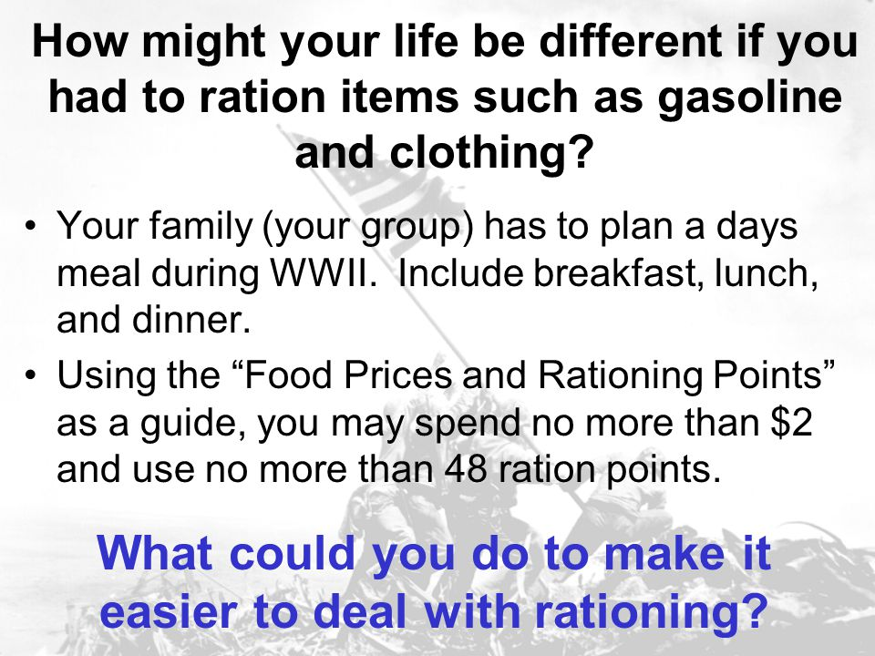What could you do to make it easier to deal with rationing