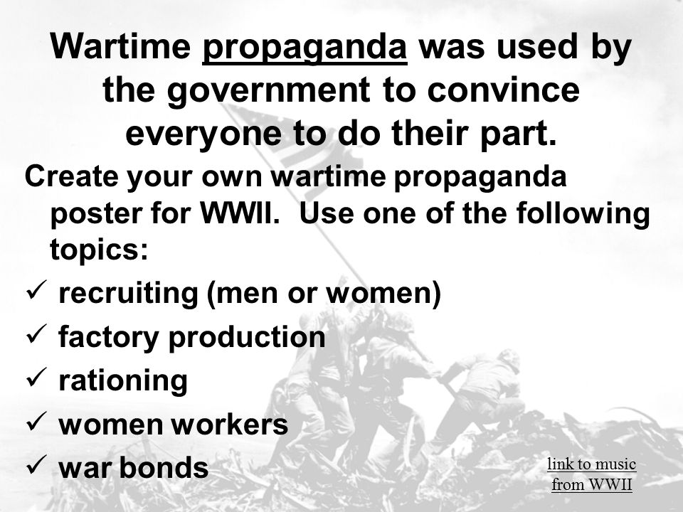 Wartime propaganda was used by the government to convince everyone to do their part.