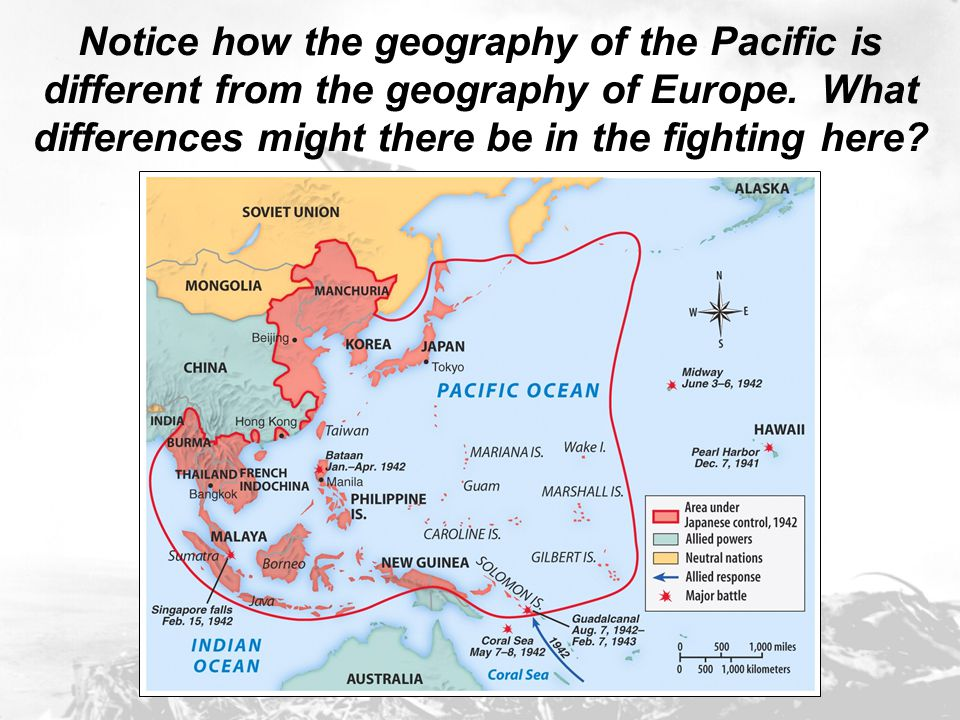 Notice how the geography of the Pacific is different from the geography of Europe. What differences might there be in the fighting here