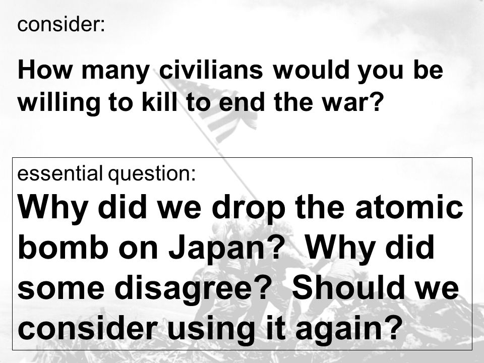 How many civilians would you be willing to kill to end the war