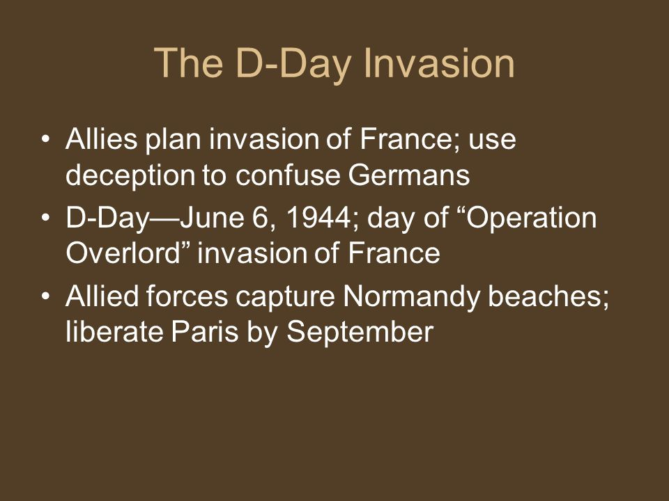 The D-Day Invasion Allies plan invasion of France; use deception to confuse Germans.