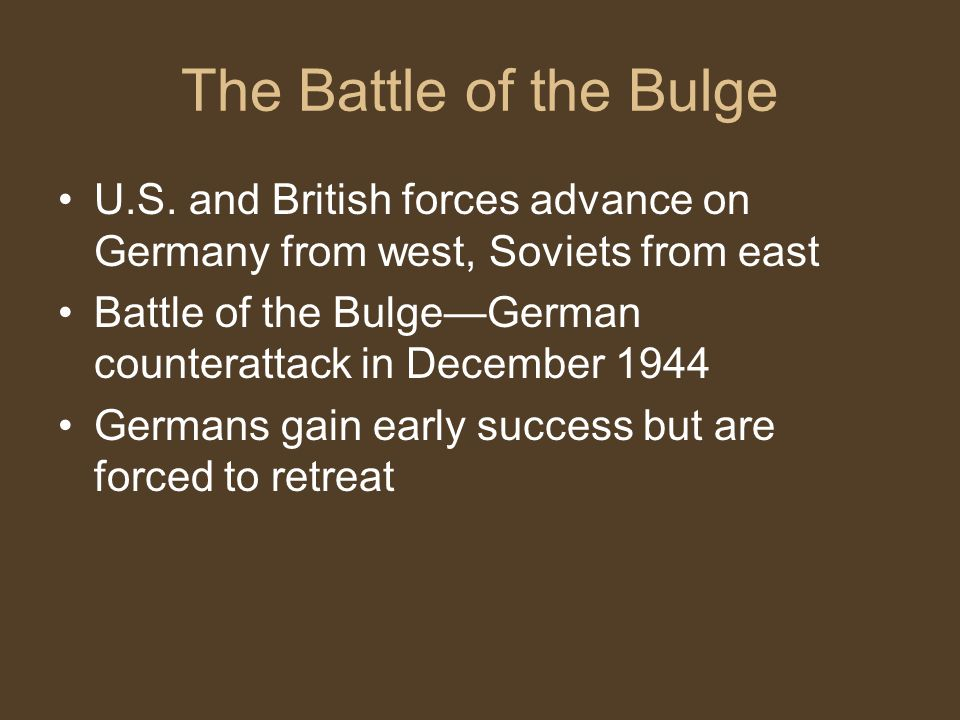The Battle of the Bulge U.S. and British forces advance on Germany from west, Soviets from east.
