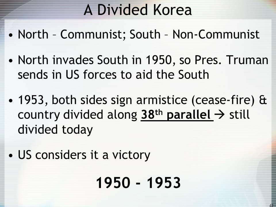 A Divided Korea 1950 - 1953 North – Communist; South – Non-Communist