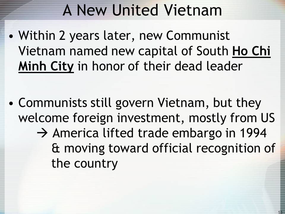 A New United Vietnam Within 2 years later, new Communist Vietnam named new capital of South Ho Chi Minh City in honor of their dead leader.