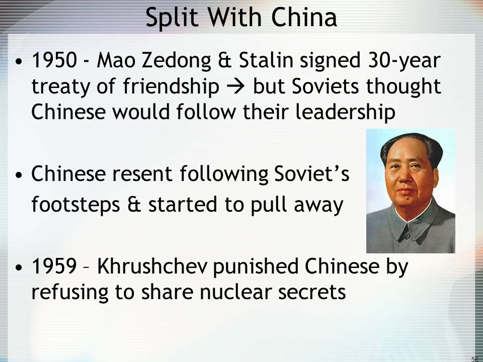 Split With China 1950 - Mao Zedong & Stalin signed 30-year treaty of friendship  but Soviets thought Chinese would follow their leadership.