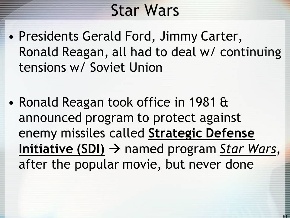 Star Wars Presidents Gerald Ford, Jimmy Carter, Ronald Reagan, all had to deal w/ continuing tensions w/ Soviet Union.