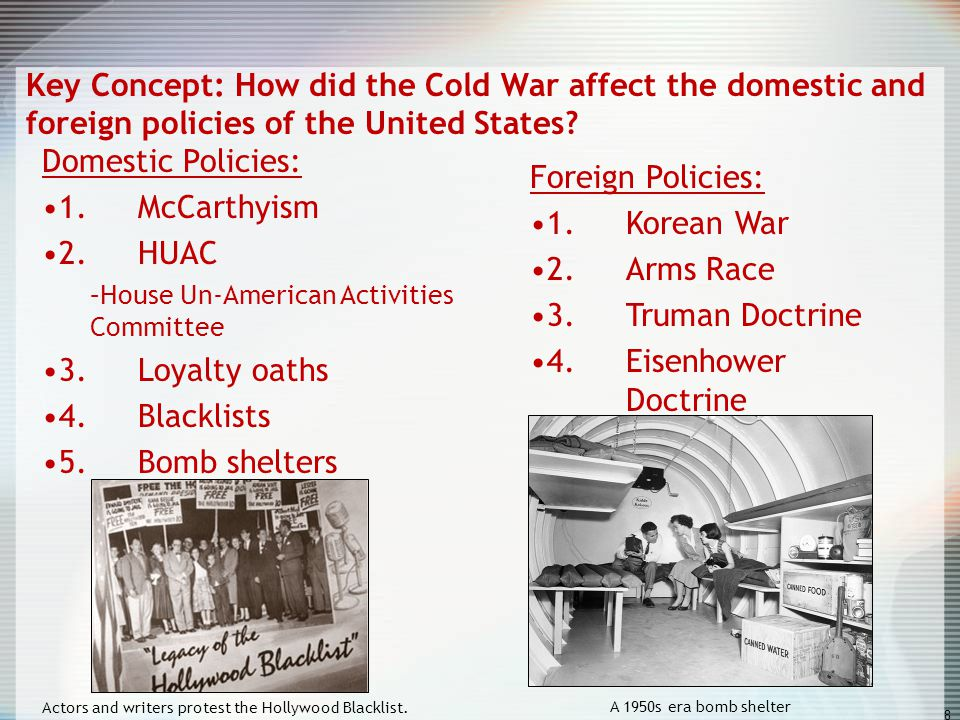 Key Concept: How did the Cold War affect the domestic and foreign policies of the United States